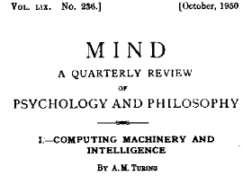alan mathison turings computing machinery and intelligence can machines think Alan mathison turing pioneered the field of digital computers the interrogator misidentifies), then a machine can think think about it for a moment turing, alan m computing machinery and intelligence in mind lix, no 2236 (oct 1950).